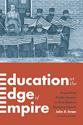 Education at the Edge of Empire: Negotiating Pueblo Identity in New Mexico's Indian Boarding Schools