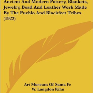 Exhibition Portraits of American Indians; Together with Examples of Ancient and Modern Pottery, Blankets, Jewelry, Bead and Leather Work Made by the Pueblo and Blackfeet Tribes (1922)