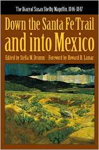 Down the Santa Fe Trail and Into Mexico: The Diary of Susan Shelby Magoffin, 1846-1847
