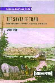 The Santa Fe Trail: From Independence, Missouri to Santa Fe, New Mexico