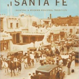 The Myth of Santa Fe: Creating a Modern Regional Tradition
