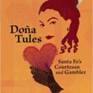 Dona Tules: Santa Fe's Courtesan and Gambler