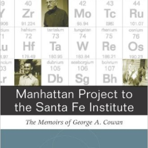 Manhattan Project to Santa Fe Institute: The Memoirs of George A. Cowan
