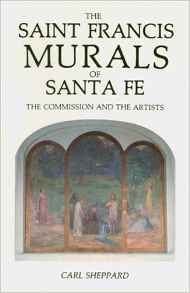 Saint Francis Murals: The Story of the Murals and the Artist Who Painted Them in Historic Saint Francis Auditorium in Santa Fe