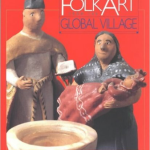 Folk Art from the Global Village: The Girard Collection at the Museum of International Folk Art