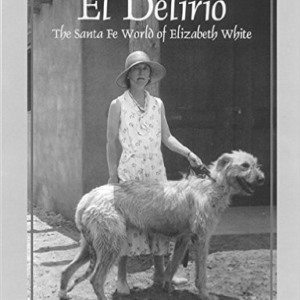 El Delirio: The Santa Fe World of Elizabeth White