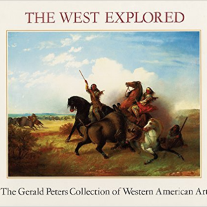 The West Explored: The Gerald Peters Collection of Western Art