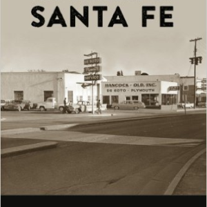 The Streets of Santa Fe: A Walking Tour from 1880 to the Present
