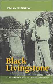 Black Livingstone: A True Tale of Adventure in the Nineteenth-Century Congo
