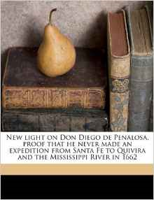 New Light on Don Diego de Penalosa, Proof That He Never Made an Expedition from Santa Fe to Quivira and the Mississippi River in 1662