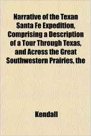 The Narrative of the Texan Santa Fe Expedition, Comprising a Description of a Tour Through Texas, and Across the Great Southwestern Prairies