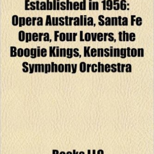 Musical Groups Established in 1956: Opera Australia, Santa Fe Opera, Four Lovers, the Boogie Kings, Kensington Symphony Orchestra