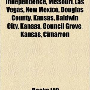 Santa Fe Trail: Independence, Missouri, Las Vegas, New Mexico, Douglas County, Kansas, Baldwin City, Kansas, Council Grove, Kansas, Cimarron