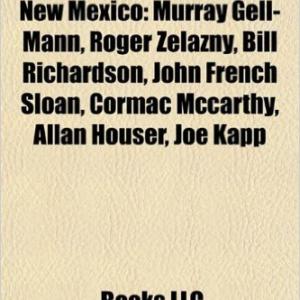 People from Santa Fe, New Mexico: Murray Gell-Mann, Roger Zelazny, Ali Macgraw, Bill Richardson, John French Sloan, Cormac McCarthy