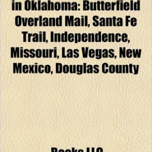 Historic Trails and Roads in Oklahoma: Butterfield Overland Mail, Santa Fe Trail, Independence, Missouri, Las Vegas, New Mexico, Douglas County