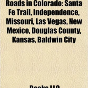 Historic Trails and Roads in Colorado: Santa Fe Trail, Independence, Missouri, Las Vegas, New Mexico, Douglas County, Kansas, Baldwin City