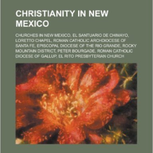 Christianity in New Mexico: Loretto Chapel, Roman Catholic Archdiocese of Santa Fe, Rocky Mountain District, Peter Bourgade