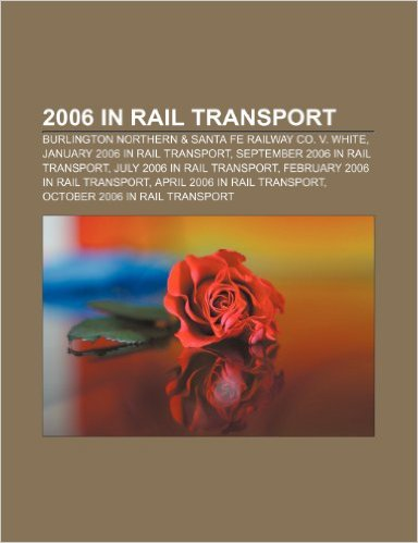 2006 in Rail Transport: Burlington Northern & Santa Fe Railway Co. V. White, January 2006 in Rail Transport, September 2006 in Rail Transport