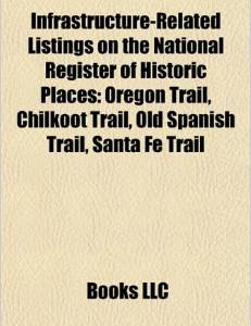 Infrastructure-Related Listings on the National Register of Historic Places: Oregon Trail, Chilkoot Trail, Santa Fe Trail, Old Spanish Trail