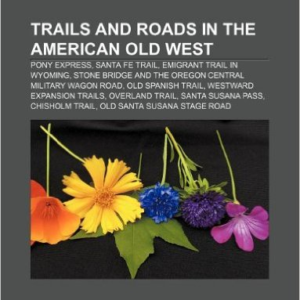 Trails and Roads in the American Old West: Pony Express, Santa Fe Trail, Emigrant Trail in Wyoming