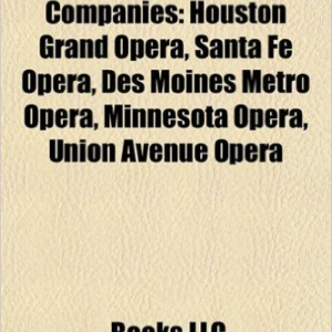 American Opera Companies: Michigan Opera Theatre, Houston Grand Opera, Santa Fe Opera, Skylight Opera Theatre, Washington National Opera