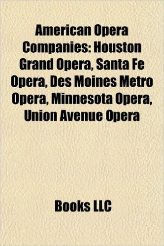American Opera Companies: Michigan Opera Theatre, Houston Grand Opera, Santa Fe Opera, Skylight Opera Theatre, Washington National Opera