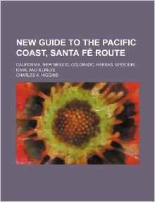 New Guide to the Pacific Coast, Santa Fe Route; California, New Mexico, Colorado, Kansas, Missouri, Iowa, and Illinois