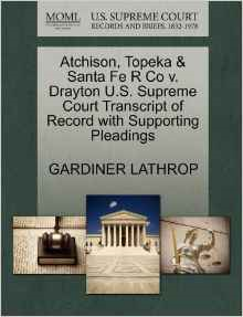 Atchison, Topeka & Santa Fe R Co V. Drayton U.S. Supreme Court Transcript of Record with Supporting Pleadings