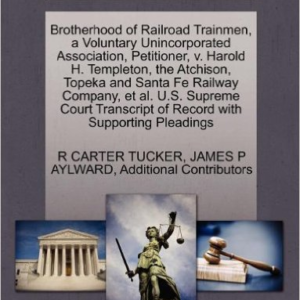 Brotherhood of Railroad Trainmen, a Voluntary Unincorporated Association, Petitioner, V. Harold H. Templeton, the Atchison, Topeka and Santa Fe Railway Company, et al. U.S. Supreme Court Transcript of Record with Supporting Pleadings