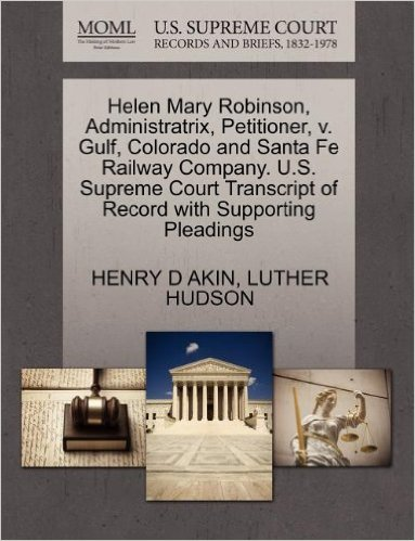 Helen Mary Robinson, Administratrix, Petitioner, V. Gulf, Colorado and Santa Fe Railway Company. U.S. Supreme Court Transcript of Record with Supporting Pleadings