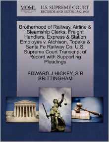 Brotherhood of Railway, Airline & Steamship Clerks, Freight Handlers, Express & Station Employes V. Atchison, Topeka & Santa Fe Railway Co. U.S. Supreme Court Transcript of Record with Supporting Pleadings