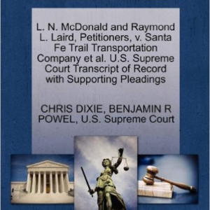 L. N. McDonald and Raymond L. Laird, Petitioners, V. Santa Fe Trail Transportation Company et al. U.S. Supreme Court Transcript of Record with Supporting Pleadings