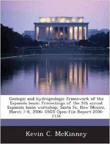 Geologic and Hydrogeologic Framework of the Espanola Basin: Proceedings of the 5th Annual Espanola Basin Workshop, Santa Fe, New Mexico, March 7-8, 20