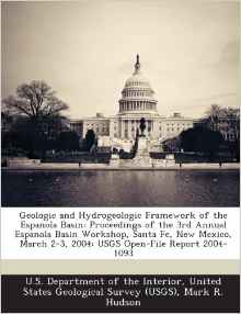 Geologic and Hydrogeologic Framework of the Espanola Basin: Proceedings of the 3rd Annual Espanola Basin Workshop, Santa Fe, New Mexico, March 2-3, 2004: Usgs Open-File Report 2004-1093