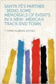 Santa Fe's Partner: Being Some Memorials of Events in a New- Mexican Track-End Town