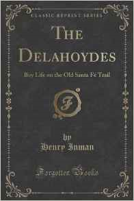 The Delahoydes: Boy Life on the Old Santa Fe Trail (Classic Reprint)