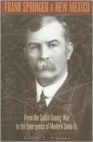 Frank Springer and New Mexico: From the Colfax County War to the Emergence of Modern Santa Fe