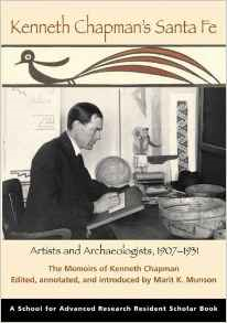Kenneth Chapman's Santa Fe: Artists and Archaeologists, 1907-1931: The Memoirs of Kenneth Chapman