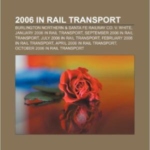 2006 in Rail Transport: Burlington Northern & Santa Fe Railway Co. V. White, January 2006 in Rail Transport, September 2006 in Rail Transport