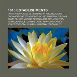 1610 Establishments: Populated Places Established in 1610, Religious Organizations Established in 1610, Hampton, Virginia, Santa Fe, New Mexico