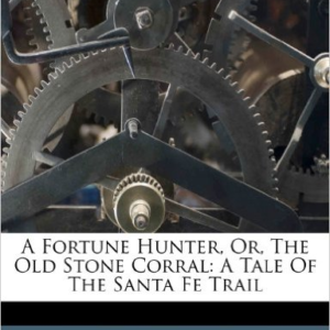 A Fortune Hunter, Or, the Old Stone Corral: A Tale of the Santa Fe Trail