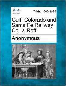 Gulf, Colorado and Santa Fe Railway Co. V. Roff
